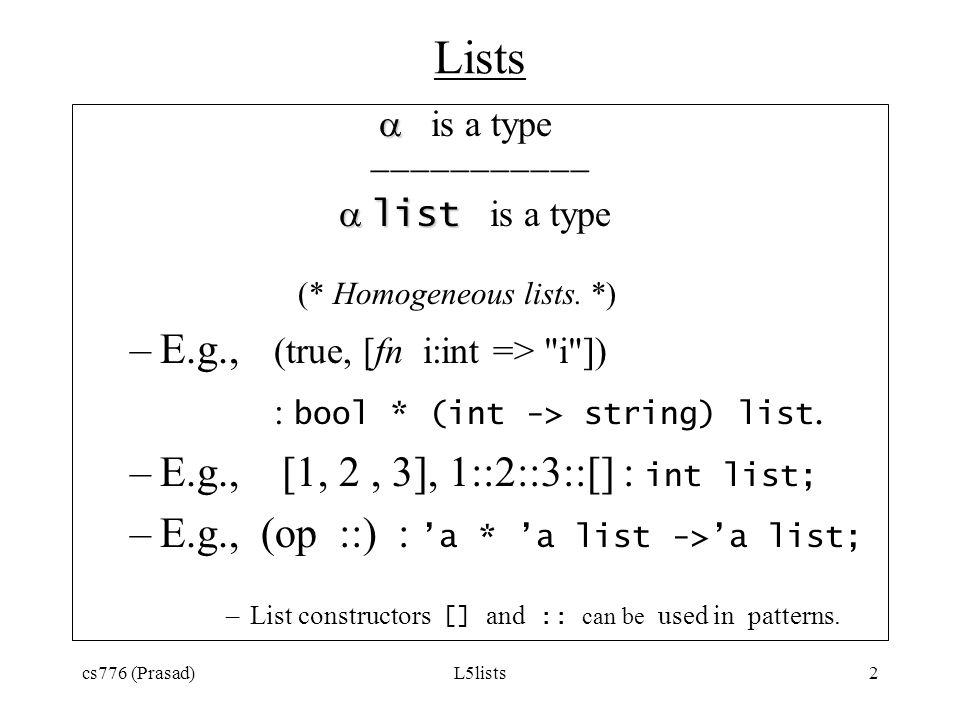 Lists E.g., (true, [fn i:int => i ])